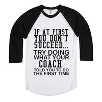TRY DOING WHAT YOUR COACH TOLD YOU