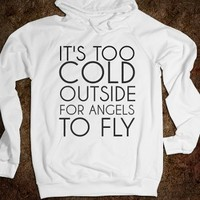It's Too Cold Outside For Angels to Fly Hoodie