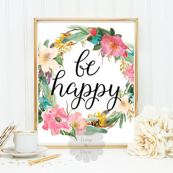 BE HAPPY printable wall art floral watercolor typographic art quote wall home decor teen room art nursery decor art poster print typography