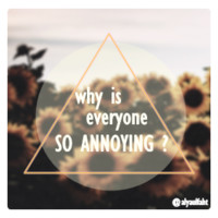 #why#is#everyone#so#annoying