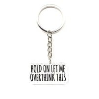 Hold On Let Me Overthink This Keychain
