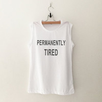 Permanently tired muscle tank top graphic gym workout fitness crossfit trending fashion cute white shirt gift funny saying stylish dope swag