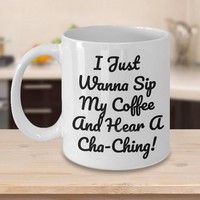 I Just Wanna Sip My Coffee And Hear A Cha-Ching Funny Coffee Mug For Etsy Sellers And Online Marketers, Funny Gift For Etsy Sellers