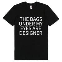 The Bags Under My Eyes Are Designer T-shirt (wht 31219)-T-Shirt