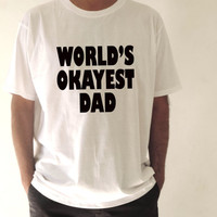 World's Okayest DAD T shirt Awesome gift for Dad Birthday best dad tee Present tee shirt XXS - XXL