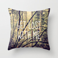GET LOST WITH ME  Throw Pillow by Tara Yarte  | Society6
