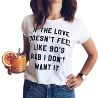 If The Love Doesn't Feel Like 90's I Don't Want It Printed Funny Graphic Tees Women T-Shirt