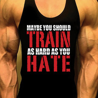 Maybe You Should Train As Hard As You Hate Mens Shirt. Workout Tank Top. Racerback Tank. Muscle Tank. Workout Shirt. Fitness Apparel