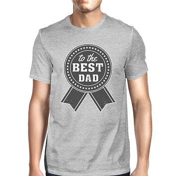 To The Best Dad Mens Grey Vintage Graphic T-Shirt Fathers Day Gifts