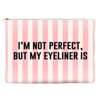 I'm Not Perfect But My Eyeliner Is - Pouch