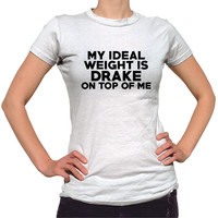 My Ideal Weight Is Drake On Top Of Me Shirt