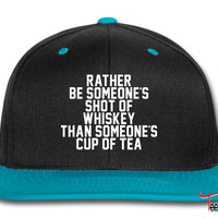 Rather Be Someone's Shot Of Whiskey Snapback