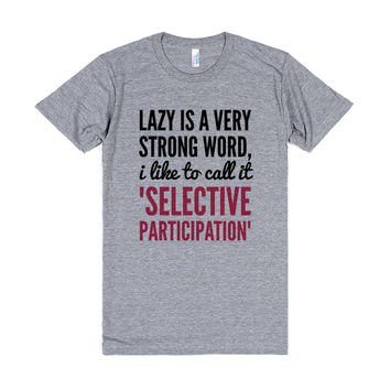 """Lazy is a very strong word, I like to call it """"selective participation"""". T-Shirt (IDA220337)"""