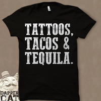 """The 3 T's: """"TATTOOS, TACOS & TEQUILA"""" T-Shirt"""