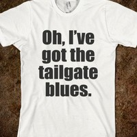 Oh, I've got the tailgate blues.