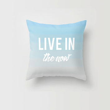 Throw Pillow Decorative Pillow Case Live in the Now Typography Quote Inspirational Blue Ombre Made to Order 16x16 18x18 20x20 Home Decor