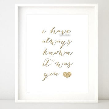 "Quote printable "" I have always known "" Love print art wall decor poster,  gold heart and gold glitter digital typography calligraphy -gp027"