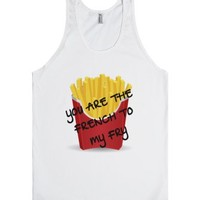 You Are The French To My Fry-Unisex White Tank