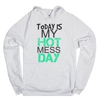 Today Is My Hot Mess Day-Unisex White Hoodie