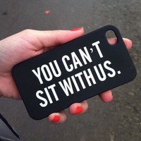 "Black ""You Can't Sit With Us"" iPhone 5 5s Mean Girls Hipster Phone Case"