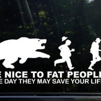 """Be nice to fat people - They may save your life Sticker Decal Notebook Car Laptop 8"""" (White)"""