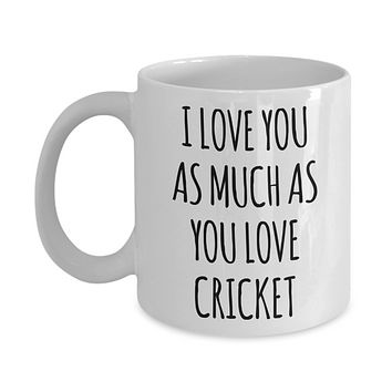 Cricket Boyfriend Mug Cricket Husband I Love You As Much As You Love Cricket Funny Coffee Cup for Cricket Player