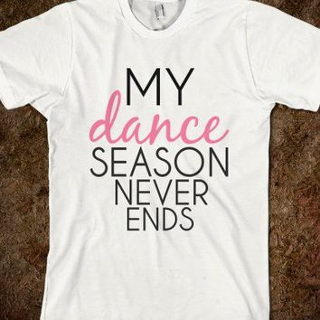 My Dance Season Never Ends-Unisex White T-Shirt