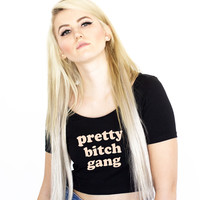 Pretty Bitch Gang Crop Top