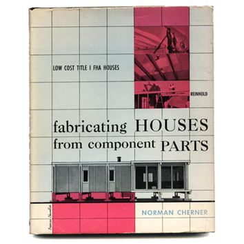 Cherner, Norman: FABRICATING HOUSES FROM COMPONENT PARTS [How to Build a House for $6,000]. New York: Reinhold, 1957.