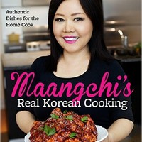 Maangchi's Real Korean Cooking: Authentic Dishes for the Home Cook Hardcover – 19 May 2015