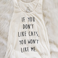 If You Don't Like Cats You Won't Like Me Tank (White)