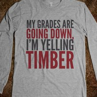 MY GRADES ARE GOING DOWN, I'M YELLING TIMBER Long Sleeve T-SHIRT (IDA710133)