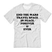 End Wars Travel Space | Science Shirt | Peace & Love Shirt