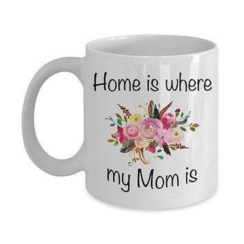Home is Where my Mom is Mug Floral Coffee Cup