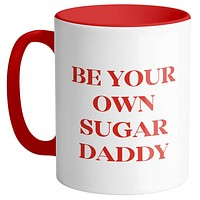 Be Your Own Sugar Daddy Mug