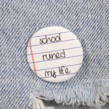 School Ruined My Life 1.25 Inch Pin Back Button Badge