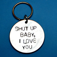 Shut up baby, I love you, Handstamped keyring, Boyfriend gift, UK, Girlfriend gift, Personalised gift, Boyfriend keyring, Husband gift, wife