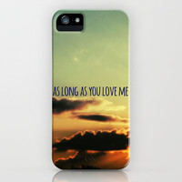AS LONG AS YOU LOVE ME *** iPhone Case by M✿nika  Strigel	 | Society6 for iPhone 5 + 4 S + 4 + 3 GS + 3 G