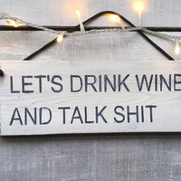 Funny Gift. Kitchen Decor. Bar Decor. Let's Drink Wine And Talk Shit.