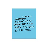 I Don't Know What I'm Doing Art Print