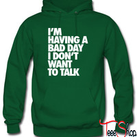I'm Having A Bad Day Don't Talk To Me Hoodie