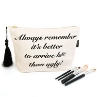 It's Better To Arrive Late Than Ugly Make Up Bag