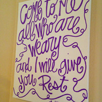Come to me all who are weary and I will give you rest Matthew 11:28 16 x 20 inch canvas