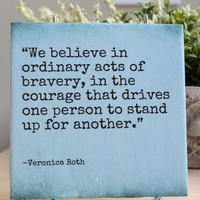"""Veronica Roth, Divergent quote decorative tile.. """"We believe in ordinary acts..."""""""