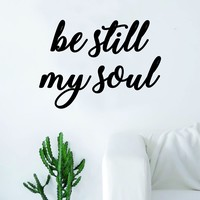 Be Still My Soul Quote Decal Sticker Wall Vinyl Art Home Decor Decoration Teen Inspire Inspirational Motivational Living Room Bedroom Yoga