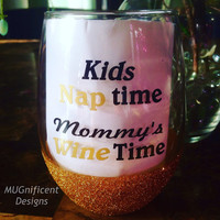 Kids Nap time, Mommy's Wine time/ glitter wine glass