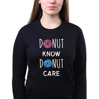 Don't Know Don't Care Food Pun Slogan Funny Sarcasm Donut Doughnut Quote Baking Gift Long Sleeve T-shirt