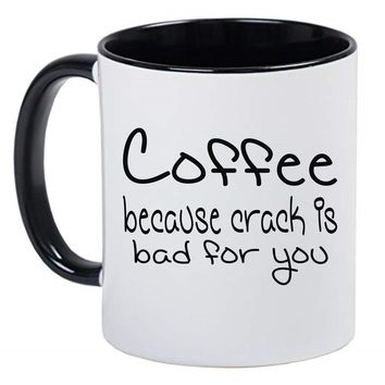 Funny Black and White Coffee Mug - Coffee because crack is bad for you
