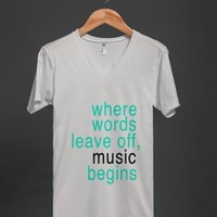 Where words leave off music begins v-neck t-shirt - Typography - Skreened T-shirts, Organic Shirts, Hoodies, Kids Tees, Baby One-Pieces and Tote Bags