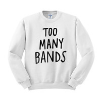 Too Many Bands Crewneck Sweatshirt
